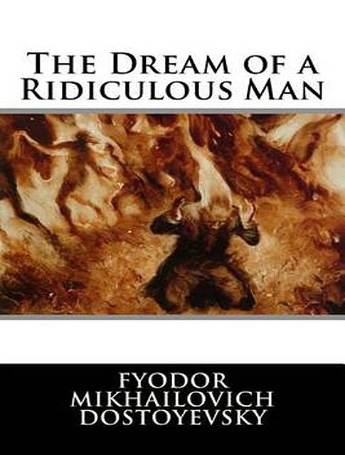The Dream of a Ridiculous Man, Fyodor Dostoevsky