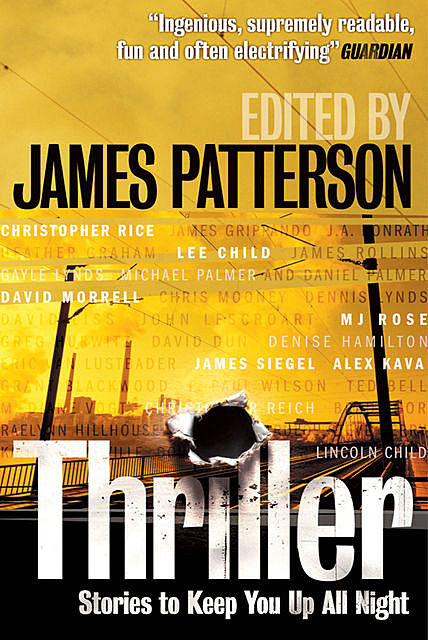 Thriller: Stories to Keep You Up All Night, James Rollins, James Grippando, John Lescroart, James Patterson, David Morrell, Michael Palmer, James Siegel, Lee Child, David Liss, J.A.Konrath, Chris Mooney, Daniel Palmer, Dav, Dennis Lynds, Gayle Lynds, Gregg Hurwitz, Heather Graham, M.J.Rose