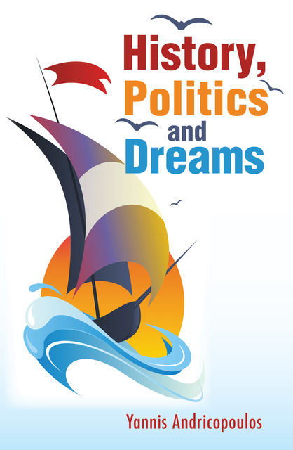 History, Politics and Dreams, Yannis Andricopoulos