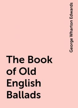 The Book of Old English Ballads, George Wharton Edwards