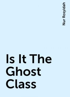 Is It The Ghost Class, Nur Rosyidah