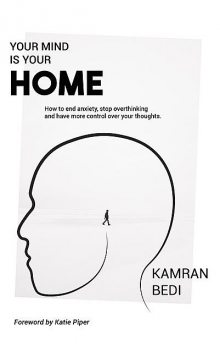 Your Mind Is Your Home, Kamran Bedi