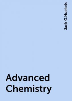 Advanced Chemistry, Jack G.Huekels