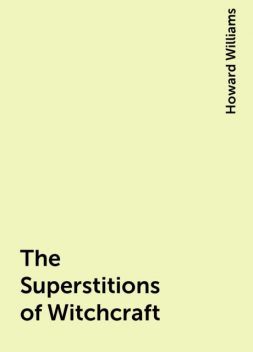 The Superstitions of Witchcraft, Howard Williams