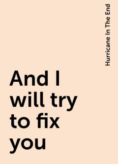 And I will try to fix you, Hurricane In The End