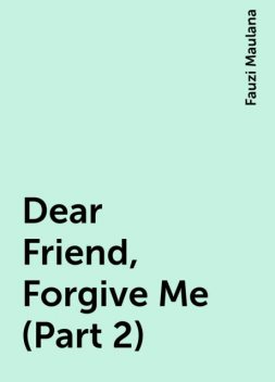 Dear Friend, Forgive Me (Part 2), Fauzi Maulana