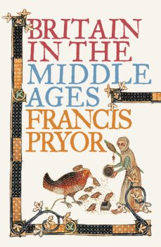 Britain in the Middle Ages: An Archaeological History (Text only), Francis Pryor