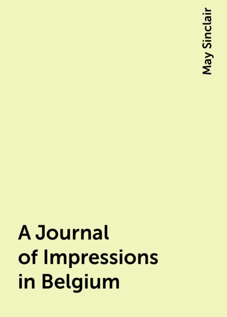 A Journal of Impressions in Belgium, May Sinclair