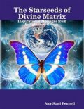 The Starseeds of Divine Matrix. Inspirational Messages from Enlightened Beings, Ana-Stasi Fennell