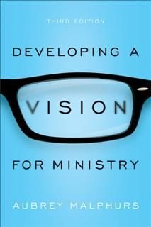 Developing a Vision for Ministry, Aubrey Malphurs