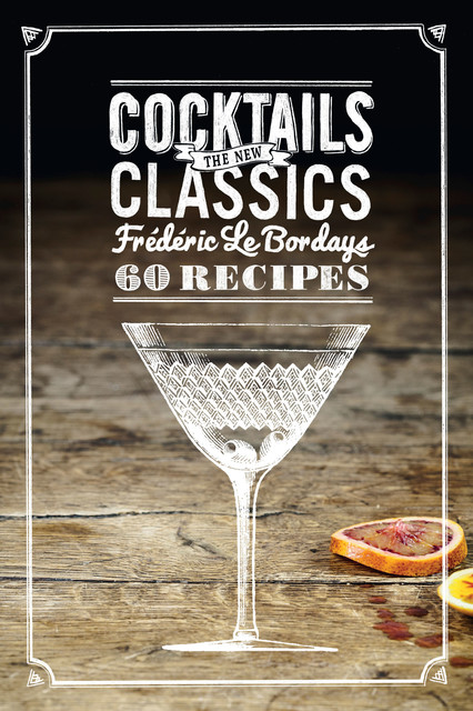 Cocktails: The New Classics, Frederic Le Bordays
