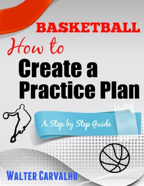 Basketball: How to Create a Practice Plan, Walter Carvalho