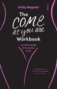 The Come as You Are Workbook, Emily Nagoski