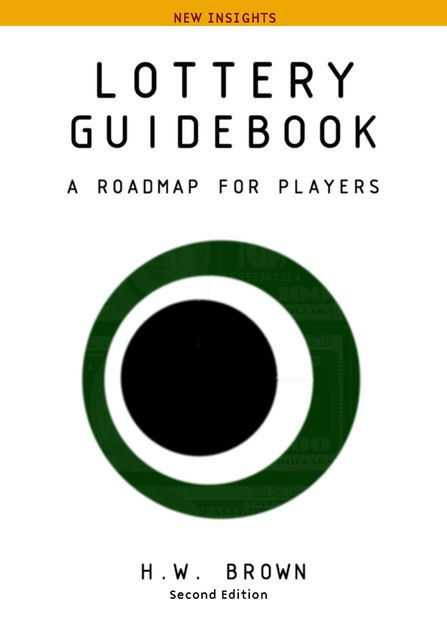Lottery Guidebook: A Roadmap for Players, New Insights, H.W.Brown