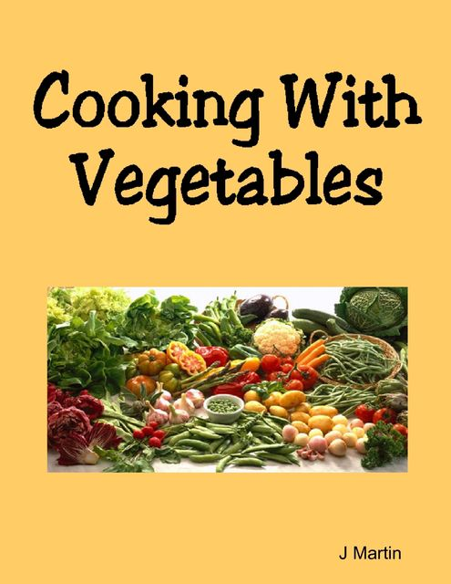 Cooking With Vegetables, J Martin