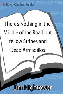 There's Nothing in the Middle of the Road but Yellow Stripes and Dead Armadillos, Jim Hightower
