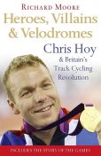 Heroes, Villains and Velodromes, Richard Moore