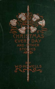 Christmas Every Day and Other Stories, William Dean Howells