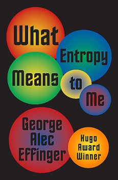 What Entropy Means to Me, George A Effinger