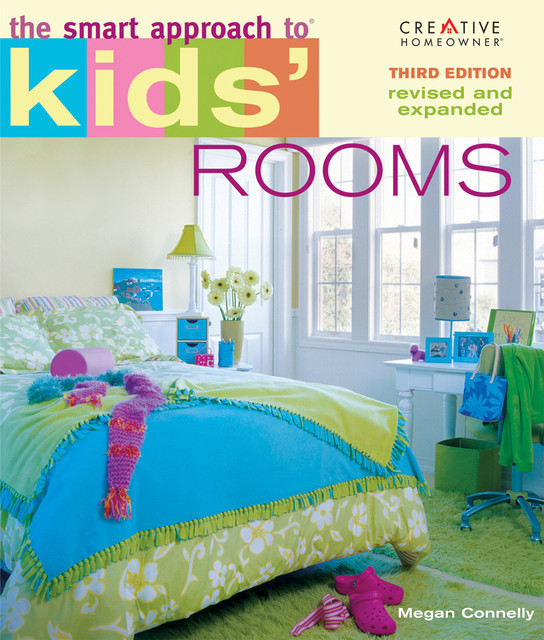 The Smart Approach to® Kids' Rooms, 3rd edition, Megan Connelly