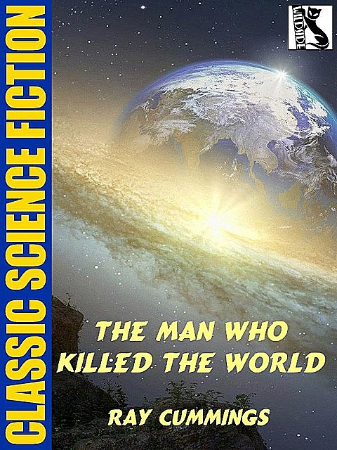 The Man Who Killed the World, Ray Cummings