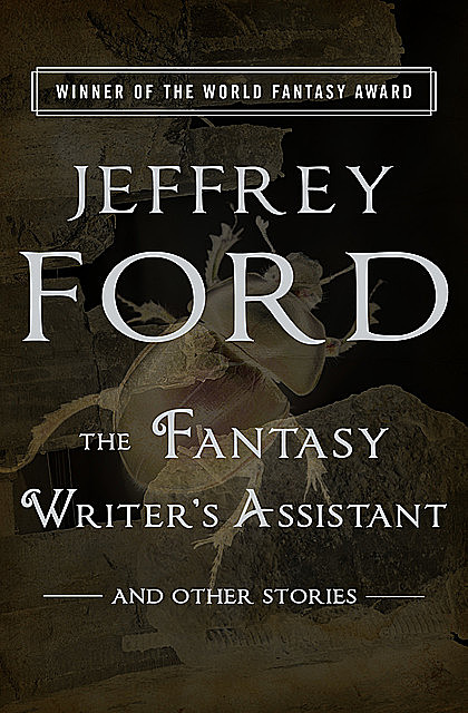 The Fantasy Writer's Assistant, Jeffrey Ford