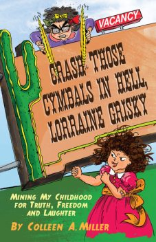 Crash Those Cymbals in Hell, Lorraine Grisky, Colleen A.Miller