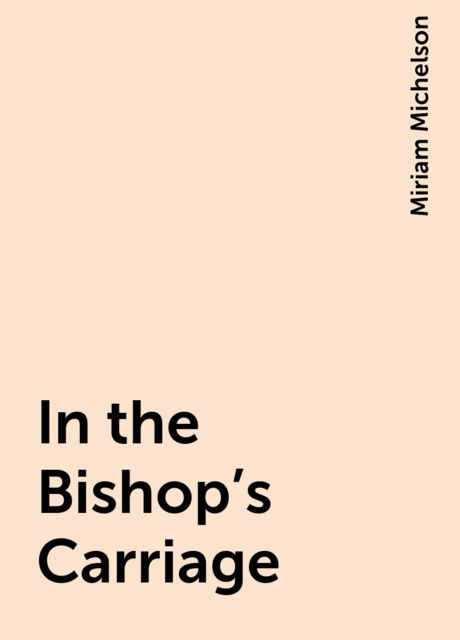 In the Bishop's Carriage, Miriam Michelson