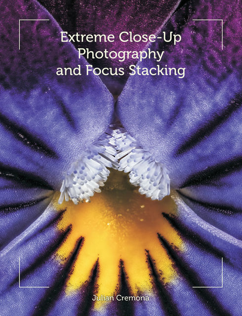 Extreme Close-Up Photography and Focus Stacking, Julian Cremona
