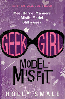 Geek Girl: Model Misfit, Holly Smale