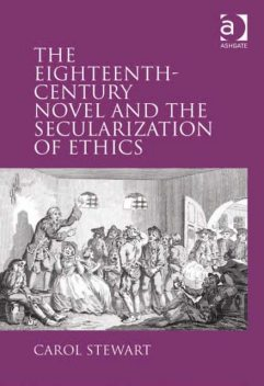 The Eighteenth-Century Novel and the Secularization of Ethics, Carol Stewart