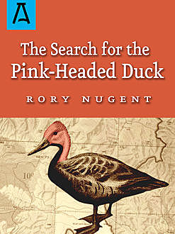 The Search for the Pink-Headed Duck, Rory Nugent