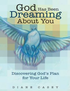 God Has Been Dreaming About You: Discovering God's Plan for Your Life, Diane Casey