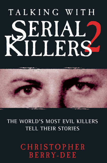 Talking With Serial Killers 2, Christopher Berry-Dee