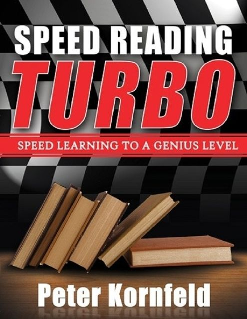 Speed Reading Turbo: Speed Learning to a Genius Level, Peter Kornfeld
