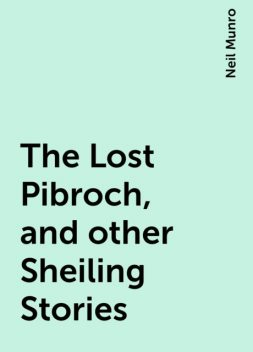 The Lost Pibroch, and other Sheiling Stories, Neil Munro