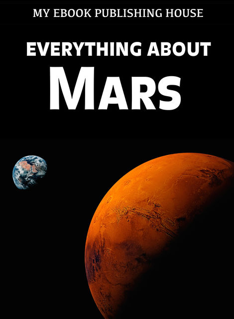 Everything About Mars, My Ebook Publishing House