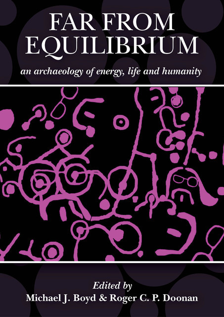 Far from Equilibrium: An archaeology of energy, life and humanity, Michael J. Boyd, Roger C.P. Doonan