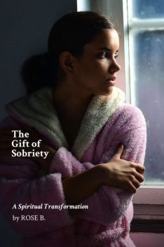 The Gift of Sobriety, Rose B.
