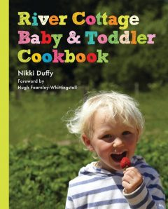 River Cottage Baby and Toddler Cookbook, Nikki Duffy