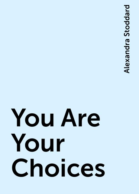 You Are Your Choices, Alexandra Stoddard