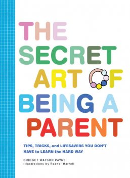 The Secret Art of Being a Parent, Bridget Watson Payne