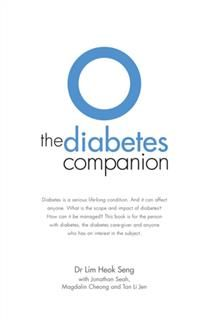 The Diabetes Companion. Diabetes is a serious life-long condition. And it can affect anyone. What is the scope and impact of diabetes? How can it be managed? This book is for the person with diabetes, the diabetes care-giver and anyone who has an interest, Jonathan Seah, Lim Heok Seng, Magdalin Cheong, Tan Li Jen