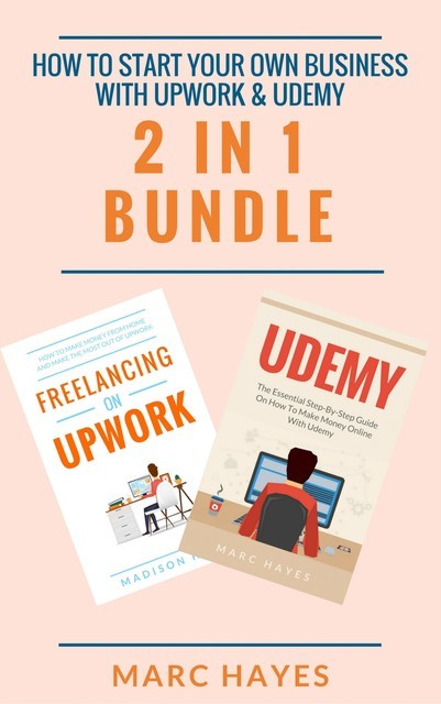 How To Start Your Own Business With Upwork & Udemy (2 in 1 Bundle), Marc Hayes