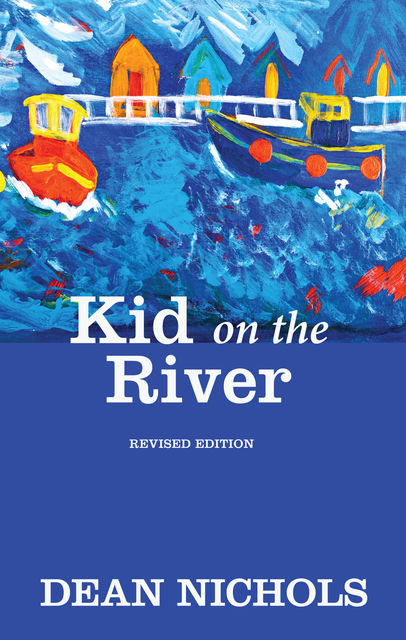 Kid on the River, Revised Edition, Dean Nichols