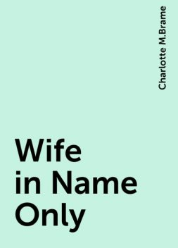 Wife in Name Only, Charlotte M.Brame
