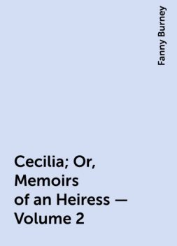 Cecilia; Or, Memoirs of an Heiress — Volume 2, Fanny Burney