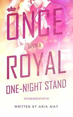 Once Upon A Royal One Night Stand, Aria May