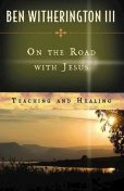 On the Road with Jesus, Ben Witherington, III