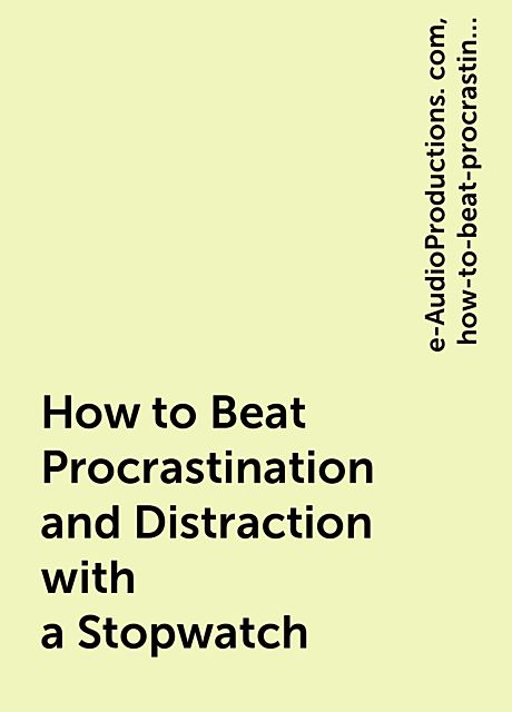 How to Beat Procrastination and Distraction with a Stopwatch, https:, e-AudioProductions. com, how-to-beat-procrastination-and-distraction-with-a-stop-5736142